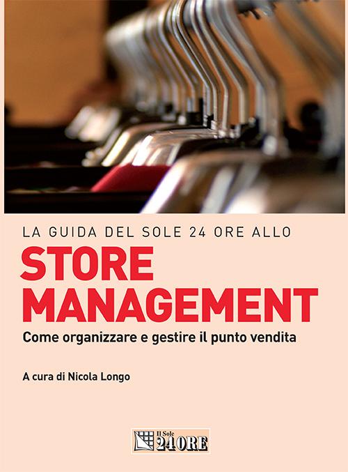 La guida del Sole 24 ORE allo Store Management – Come organizzare e gestire il punto vendita